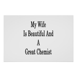 My Wife Is Beautiful And A Great Chemist Poster
