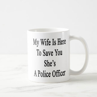My Wife Is Here To Save You She's A Police Officer Coffee Mug