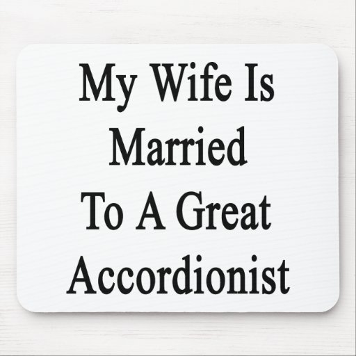 My Wife Is Married To A Great Accordionist Mouse Pad