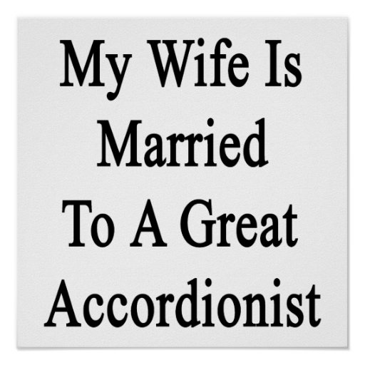 My Wife Is Married To A Great Accordionist Poster