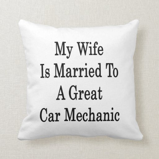 My Wife Is Married To A Great Car Mechanic Throw Pillow