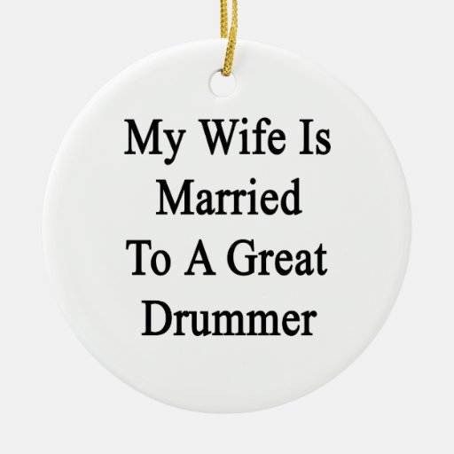 My Wife Is Married To A Great Drummer Double-Sided Ceramic Round Christmas Ornament