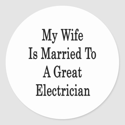 My Wife Is Married To A Great Electrician Classic Round Sticker