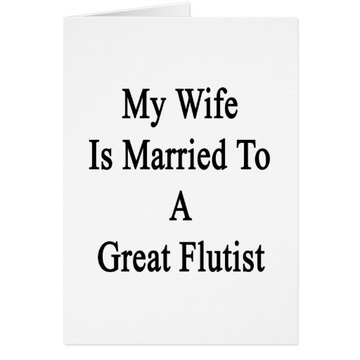 My Wife Is Married To A Great Flutist Stationery Note Card