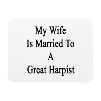 My Wife Is Married To A Great Harpist Rectangular Photo Magnet