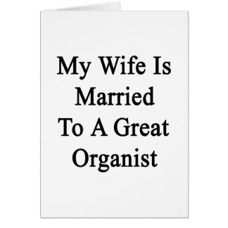My Wife Is Married To A Great Organist Greeting Card