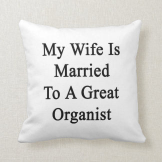 My Wife Is Married To A Great Organist Throw Pillow