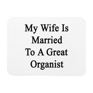 My Wife Is Married To A Great Organist Flexible Magnets