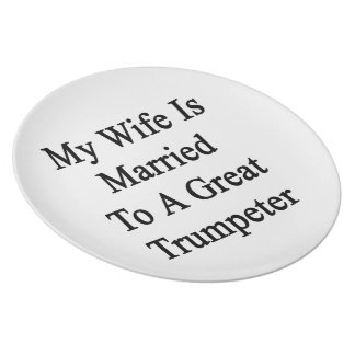 My Wife Is Married To A Great Trumpeter Dinner Plates