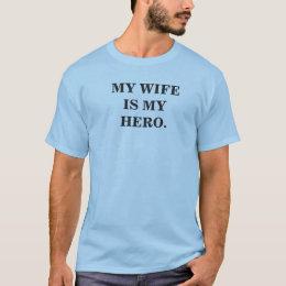 My wife is my hero. T-Shirt