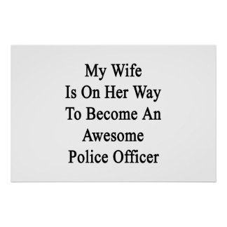 My Wife Is On Her Way To Become An Awesome Police Poster