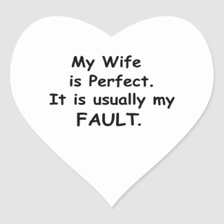 My Wife is Perfect It is Usually My Fault Heart Sticker