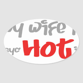 My wife is psyc - HOT - ic (psychotic) Oval Sticker