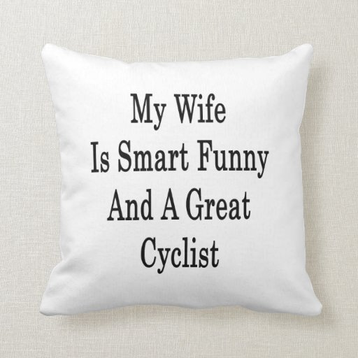 My Wife Is Smart Funny And A Great Cyclist Pillows
