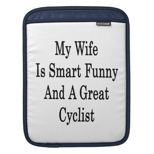 My Wife Is Smart Funny And A Great Cyclist Sleeve For iPads