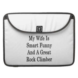 My Wife Is Smart Funny And A Great Rock Climber Sleeve For MacBooks