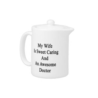 My Wife Is Sweet Caring And An Awesome Doctor