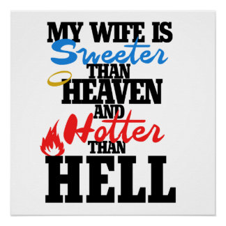 My wife is sweeter than heaven and hotter than hel poster