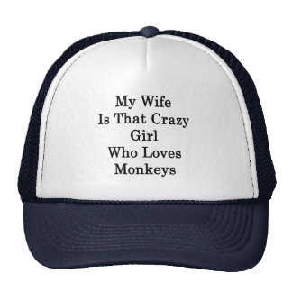 My Wife Is That Crazy Girl Who Loves Monkeys Trucker Hat