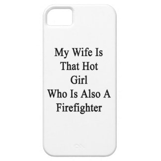 My Wife Is That Hot Girl Who Is Also A Firefighter iPhone 5 Cases