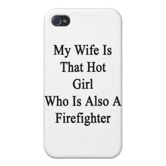 My Wife Is That Hot Girl Who Is Also A Firefighter Case For iPhone 4