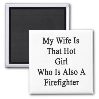 My Wife Is That Hot Girl Who Is Also A Firefighter Refrigerator Magnets