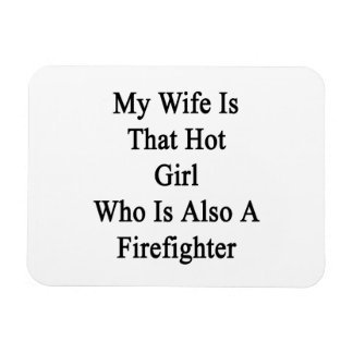 My Wife Is That Hot Girl Who Is Also A Firefighter Vinyl Magnets