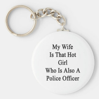 My Wife Is That Hot Girl Who Is Also A Police Offi Keychain