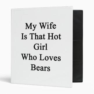 My Wife Is That Hot Girl Who Loves Bears Vinyl Binders