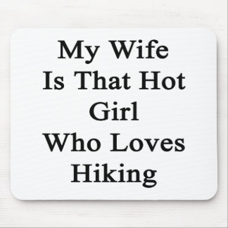 My Wife Is That Hot Girl Who Loves Hiking Mouse Pad