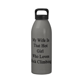 My Wife Is That Hot Girl Who Loves Rock Climbing Water Bottle