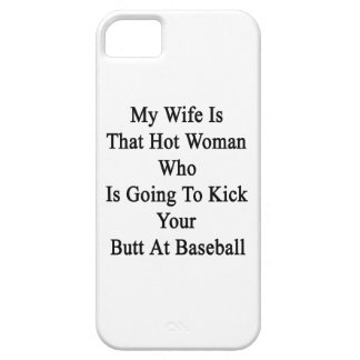 My Wife Is That Hot Woman Who Is Going To Kick You iPhone 5 Case