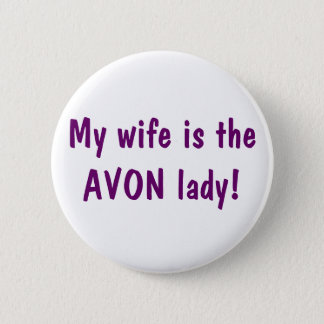 My wife is the Avon lady Button