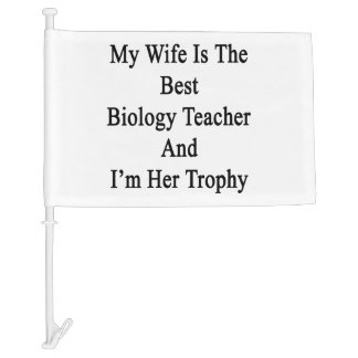 My Wife Is The Best Biology Teacher And I'm Her Tr Car Flag