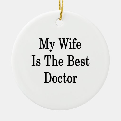 My Wife Is The Best Doctor Double-Sided Ceramic Round Christmas Ornament