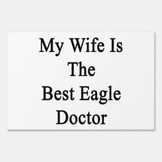 My Wife Is The Best Eagle Doctor Sign