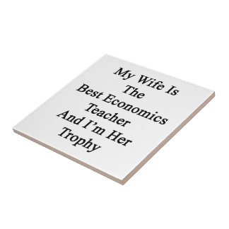My Wife Is The Best Economics Teacher And I'm Her Small Square Tile