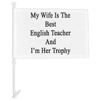 My Wife Is The Best English Teacher And I'm Her Tr Car Flag