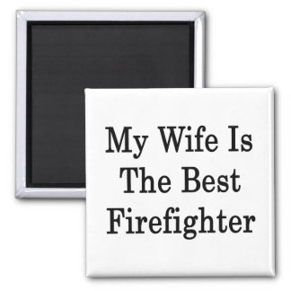 My Wife Is The Best Firefighter Refrigerator Magnet
