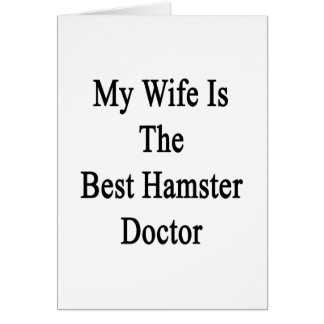 My Wife Is The Best Hamster Doctor Greeting Card