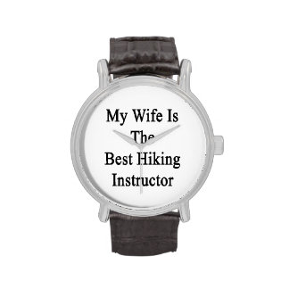 My Wife Is The Best Hiking Instructor Watch