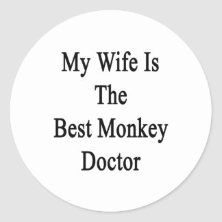 My Wife Is The Best Monkey Doctor Classic Round Sticker
