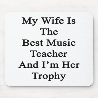 My Wife Is The Best Music Teacher And I'm Her Trop Mouse Pad