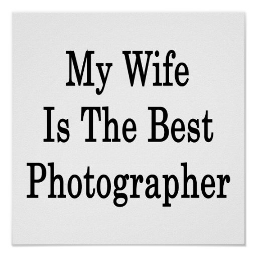 My Wife Is The Best Photographer Print