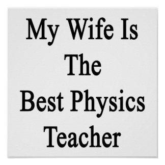 My Wife Is The Best Physics Teacher Poster