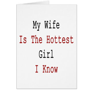 My Wife Is The Hottest Girl I Know Greeting Card