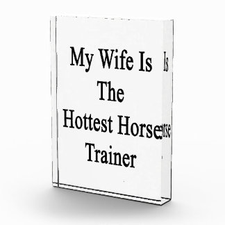 My Wife Is The Hottest Horse Trainer Acrylic Award