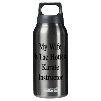 My Wife Is The Hottest Karate Instructor 10 Oz Insulated SIGG Thermos Water Bottle