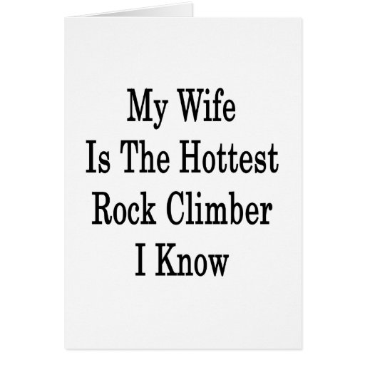 My Wife Is The Hottest Rock Climber I Know Greeting Card