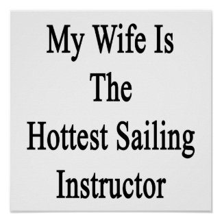My Wife Is The Hottest Sailing Instructor Poster